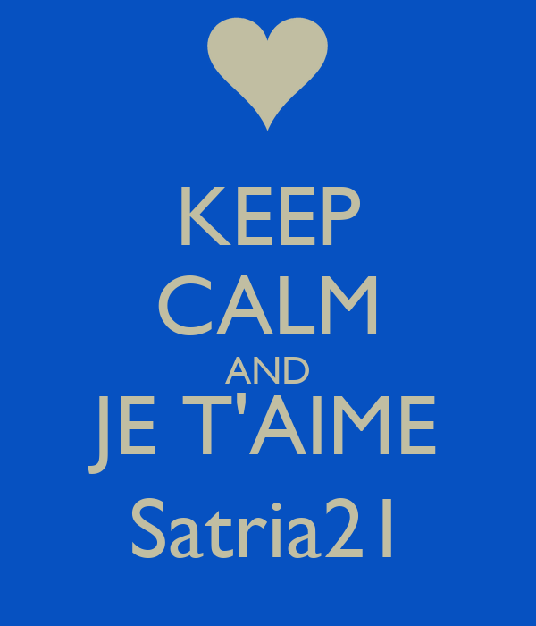 KEEP CALM AND JE T'AIME Satria21