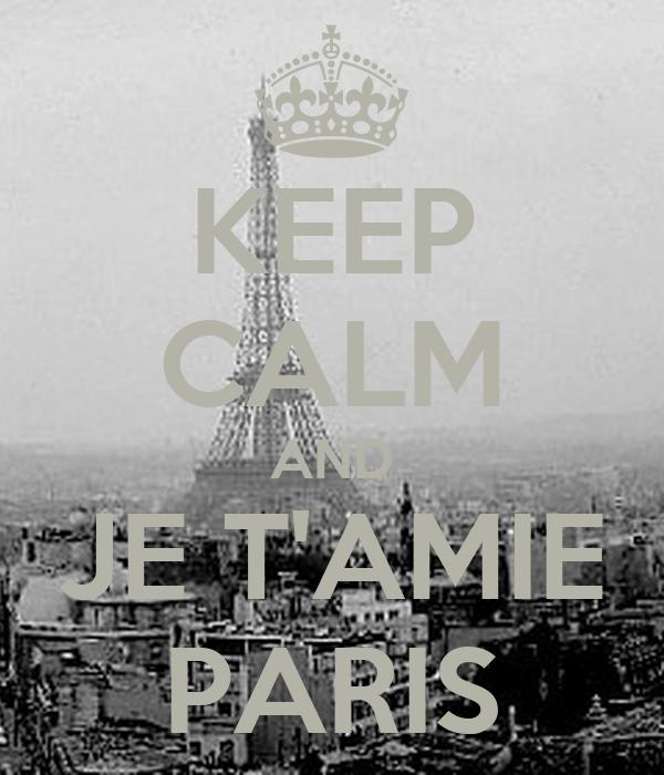 KEEP CALM AND JE T'AMIE PARIS