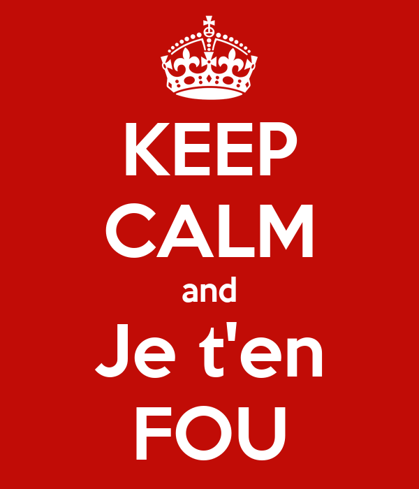 KEEP CALM and Je t'en FOU