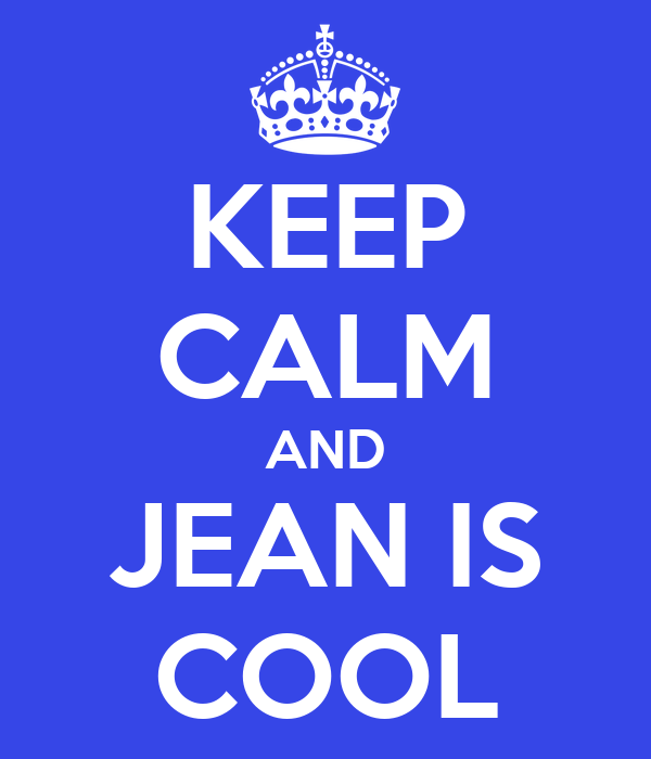 KEEP CALM AND JEAN IS COOL