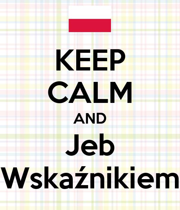 KEEP CALM AND Jeb Wskaźnikiem