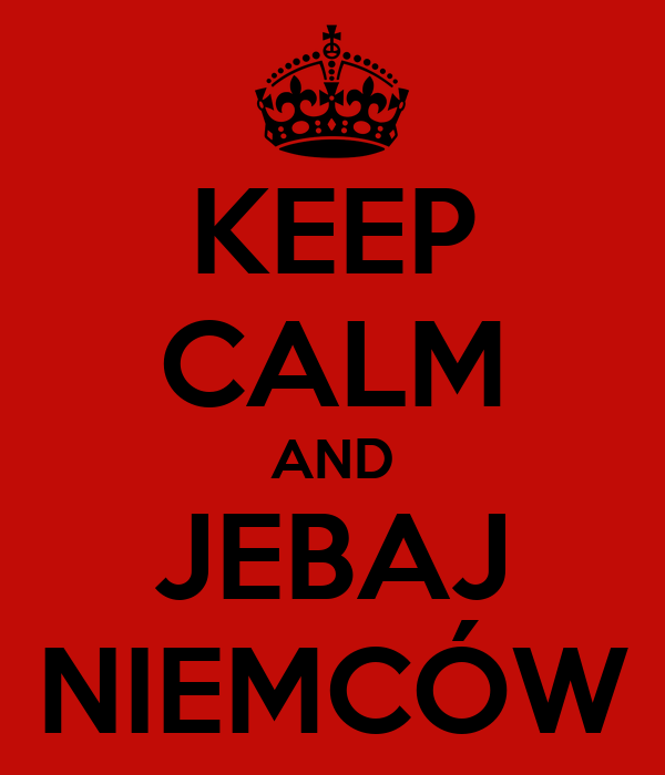 KEEP CALM AND JEBAJ NIEMCÓW