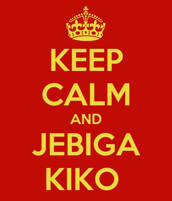 KEEP CALM AND JEBIGA KIKO