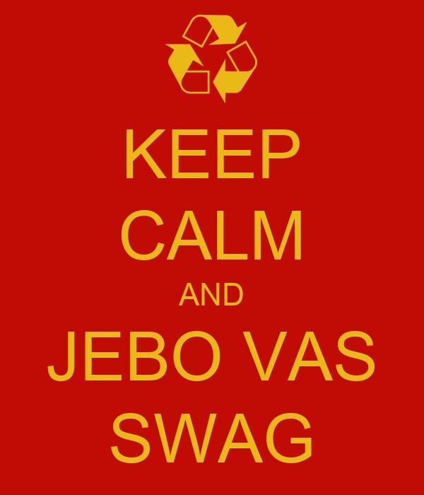 KEEP CALM AND JEBO VAS  SWAG