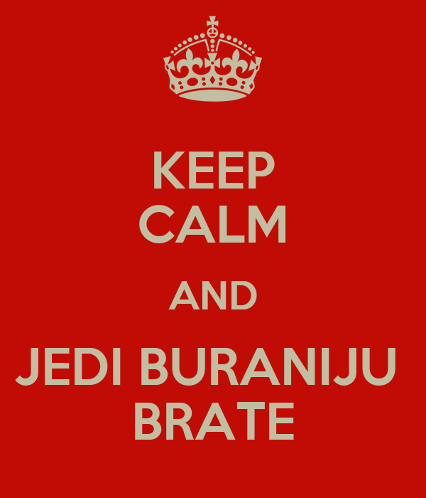 KEEP CALM AND JEDI BURANIJU  BRATE