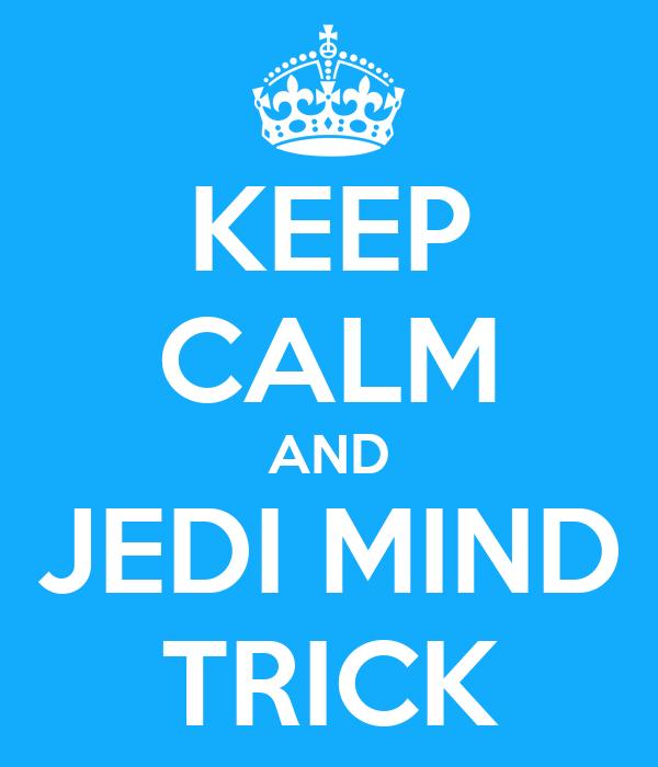KEEP CALM AND JEDI MIND TRICK
