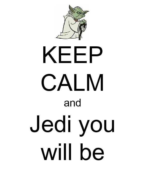 KEEP CALM and Jedi you will be