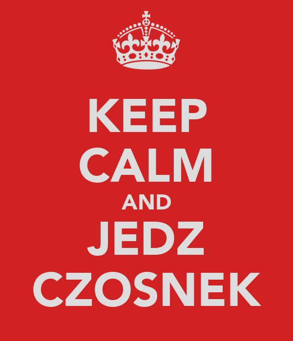 KEEP CALM AND JEDZ CZOSNEK