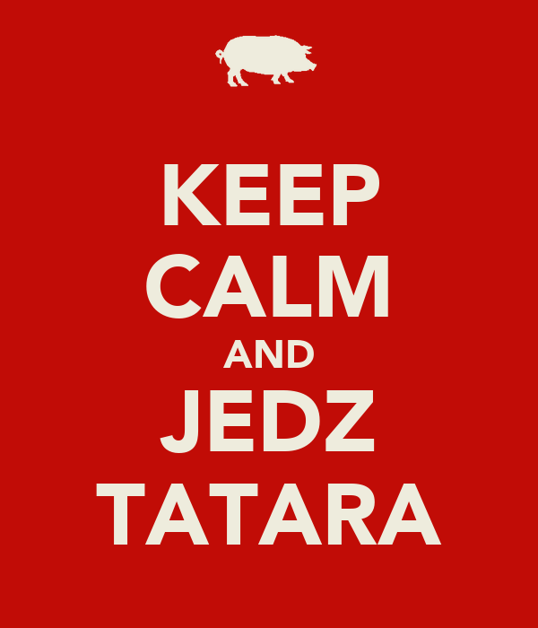 KEEP CALM AND JEDZ TATARA