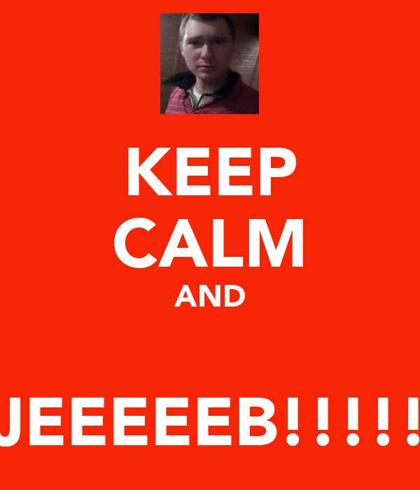 KEEP CALM AND  JEEEEEB!!!!!