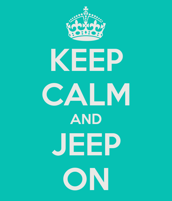 KEEP CALM AND JEEP ON