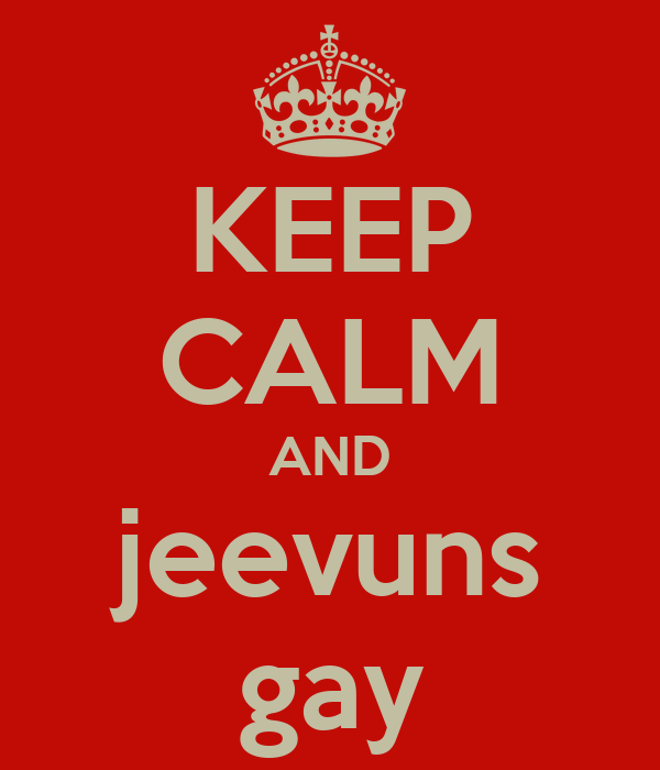 KEEP CALM AND jeevuns gay