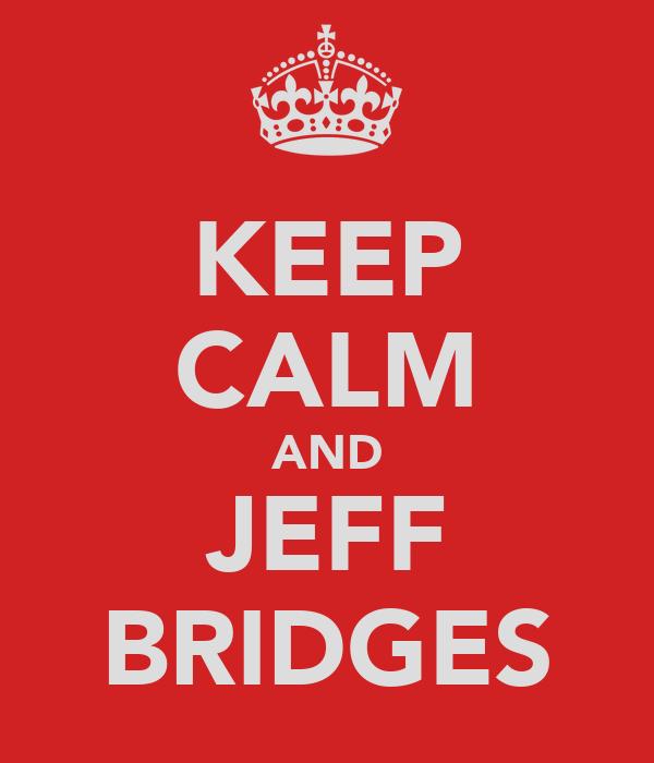 KEEP CALM AND JEFF BRIDGES