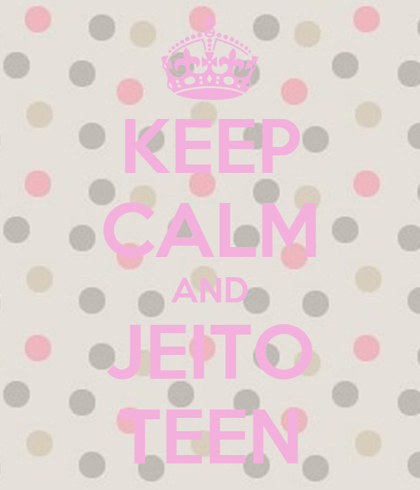 KEEP CALM AND JEITO TEEN
