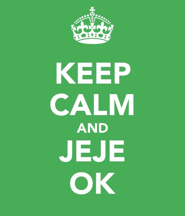 KEEP CALM AND JEJE OK