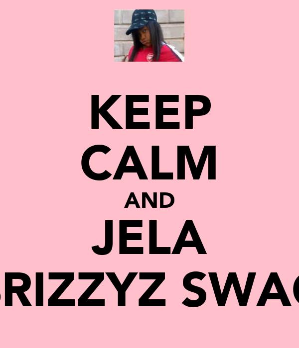 KEEP CALM AND JELA BRIZZYZ SWAG