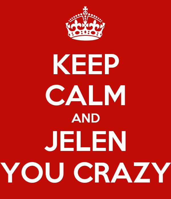 KEEP CALM AND JELEN YOU CRAZY