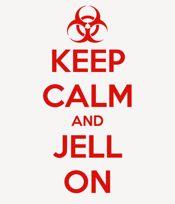 KEEP CALM AND JELL ON