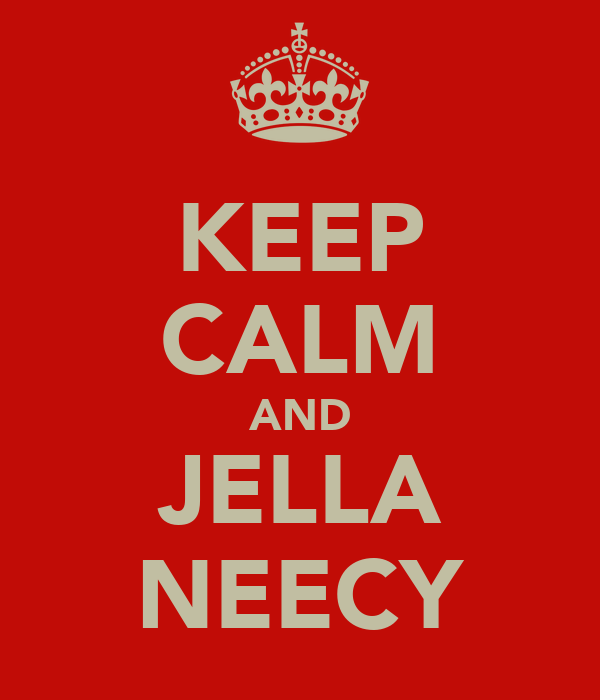 KEEP CALM AND JELLA NEECY