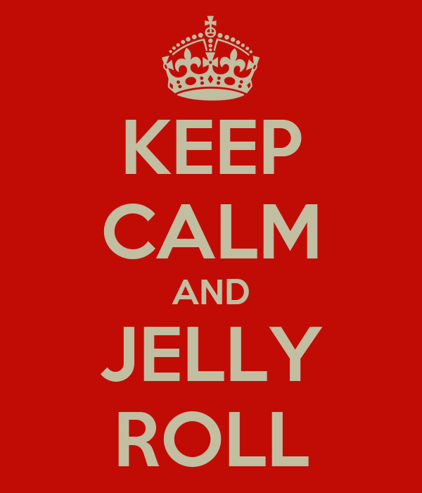KEEP CALM AND JELLY ROLL