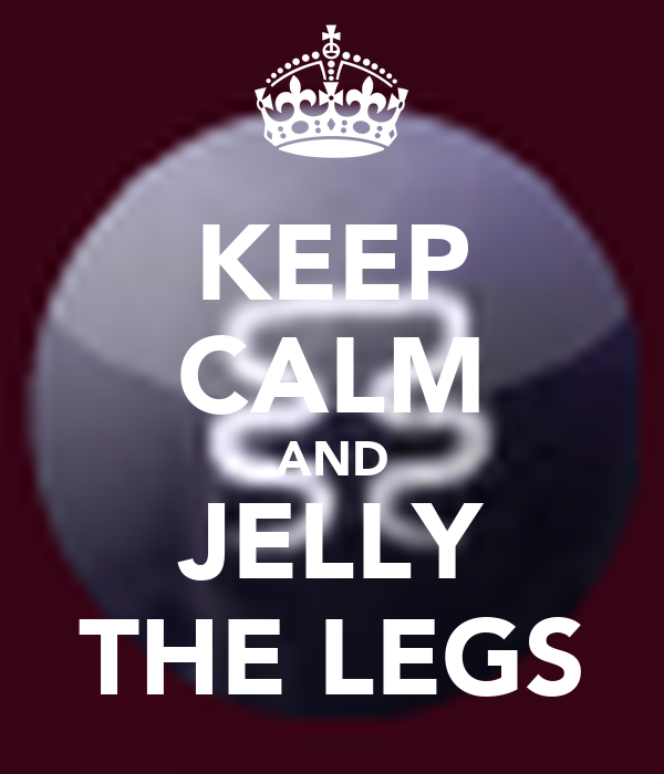 KEEP CALM AND JELLY THE LEGS