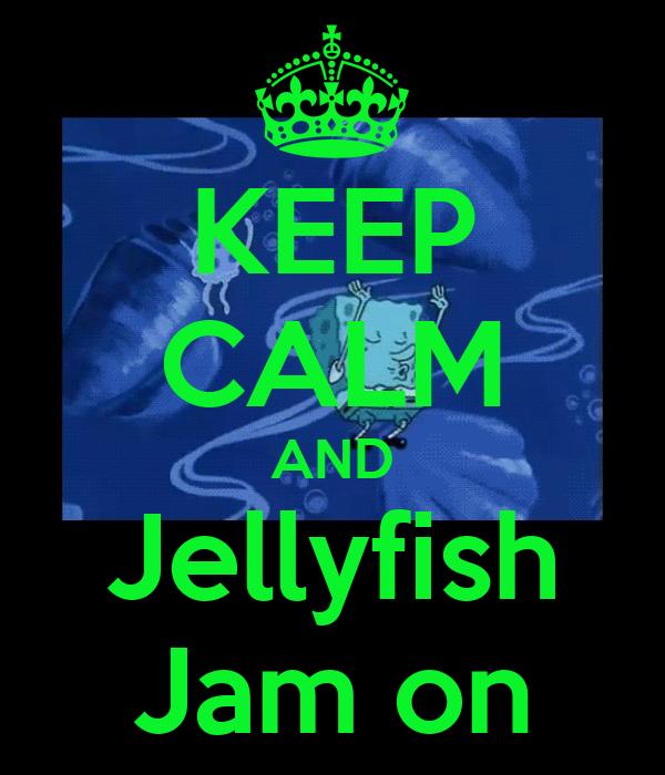 KEEP CALM AND Jellyfish Jam on
