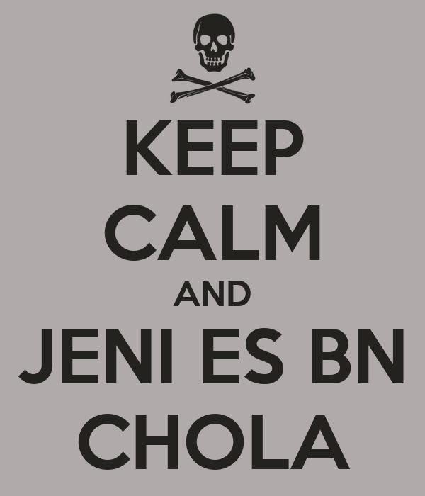 KEEP CALM AND JENI ES BN CHOLA