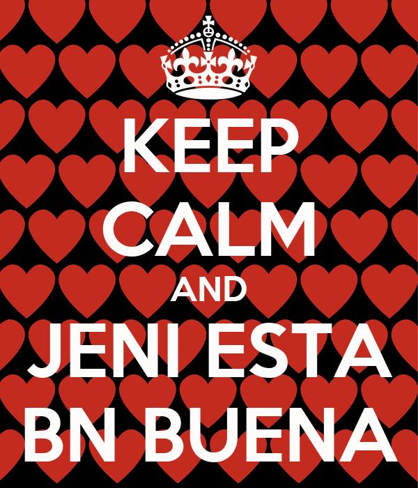 KEEP CALM AND JENI ESTA BN BUENA