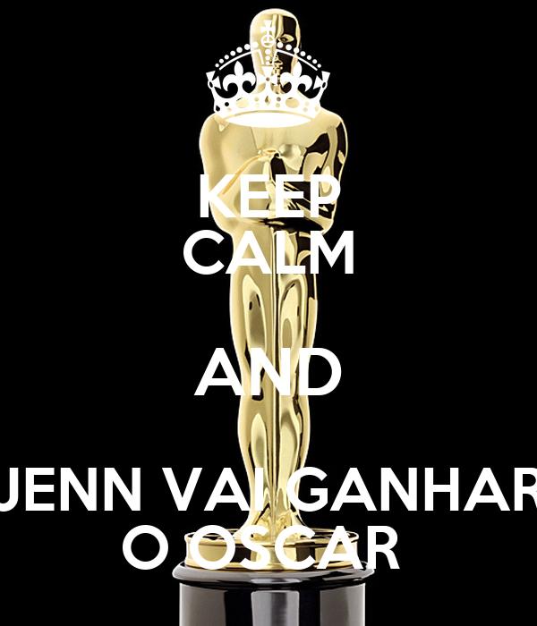 KEEP CALM AND JENN VAI GANHAR O OSCAR