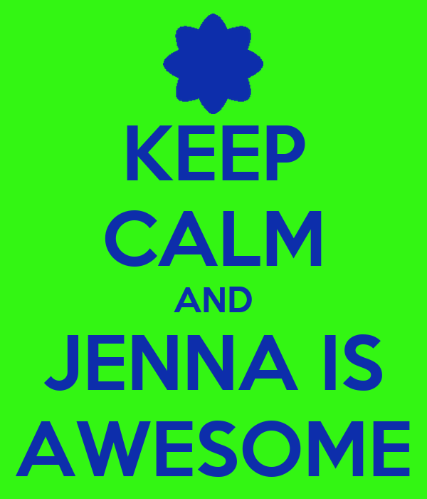 KEEP CALM AND JENNA IS AWESOME
