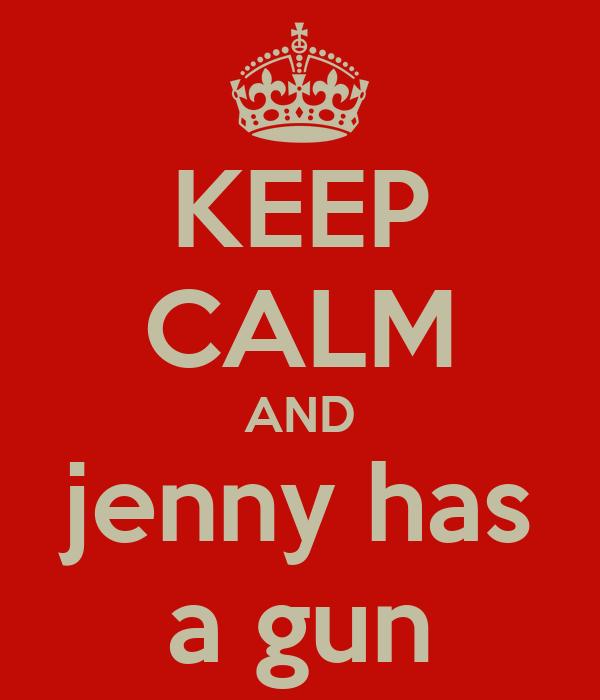 KEEP CALM AND jenny has a gun