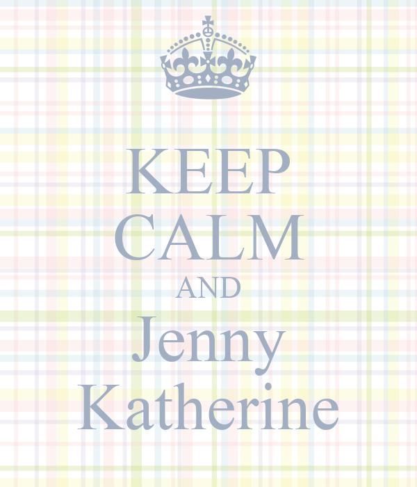 KEEP CALM AND Jenny Katherine