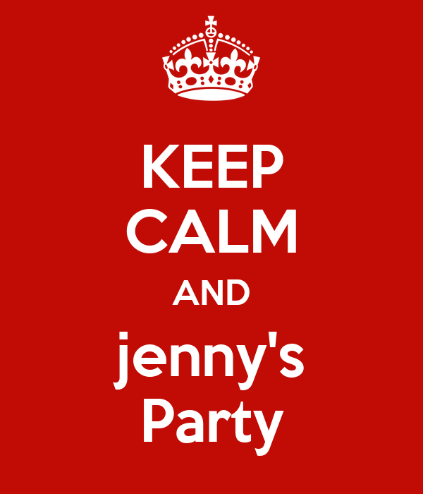 KEEP CALM AND jenny's Party