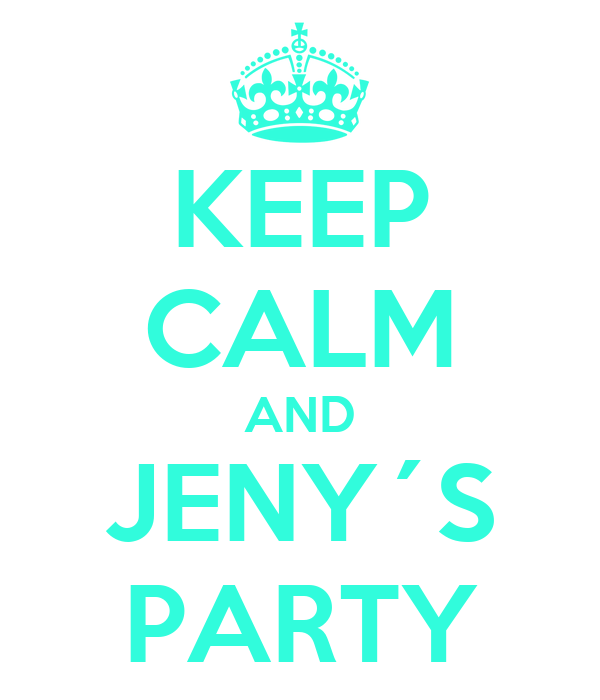 KEEP CALM AND JENY´S PARTY