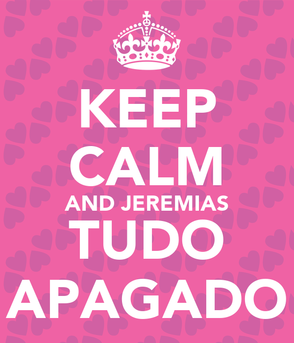 KEEP CALM AND JEREMIAS TUDO APAGADO