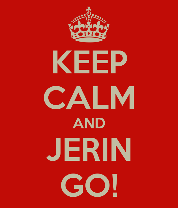KEEP CALM AND JERIN GO!