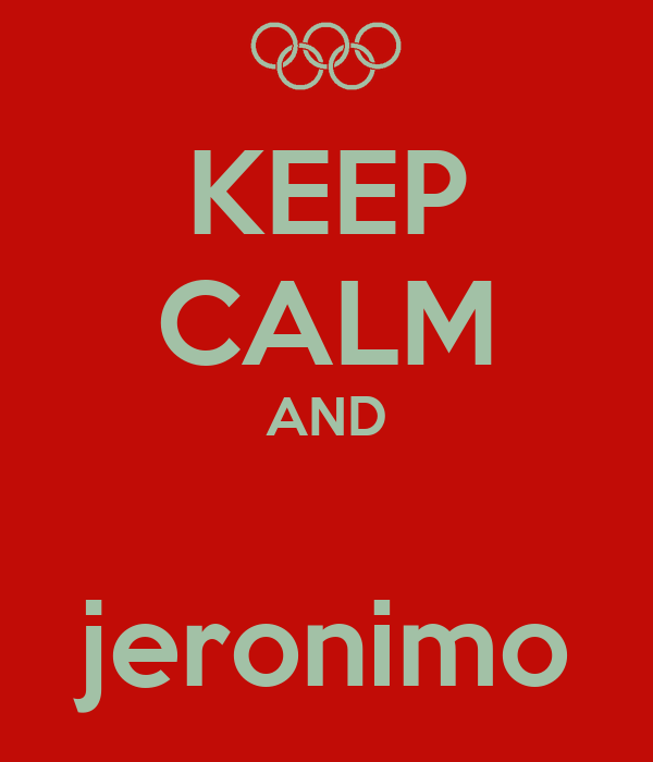 KEEP CALM AND  jeronimo