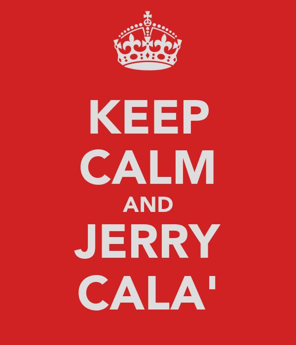 KEEP CALM AND JERRY CALA'