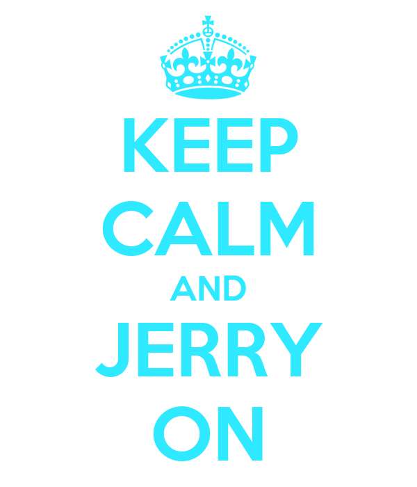 KEEP CALM AND JERRY ON