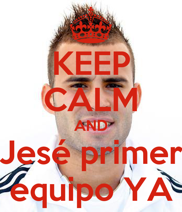 KEEP CALM AND Jesé primer equipo YA