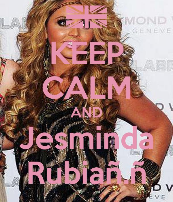 KEEP CALM AND Jesminda Rubiañ.ñ
