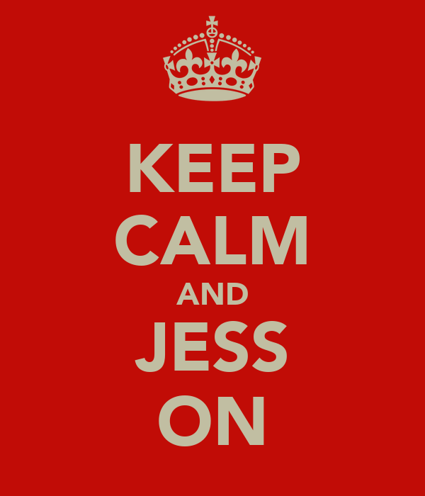 KEEP CALM AND JESS ON