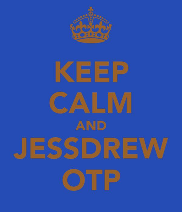 KEEP CALM AND JESSDREW OTP
