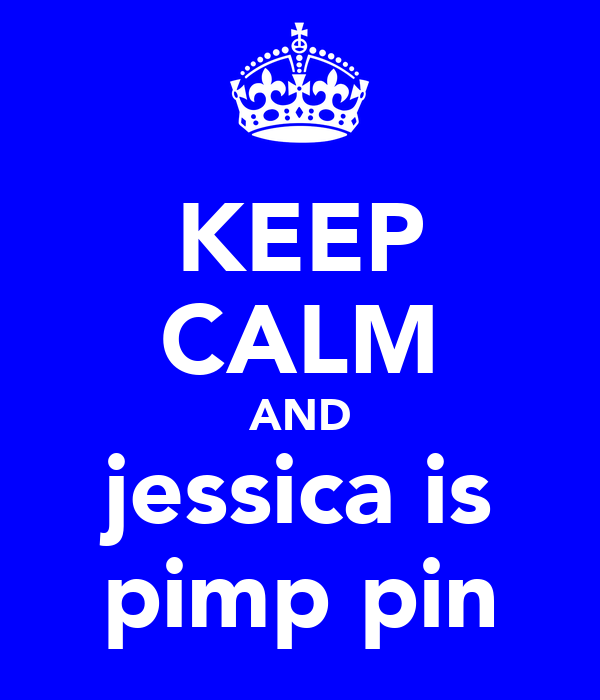 KEEP CALM AND jessica is pimp pin