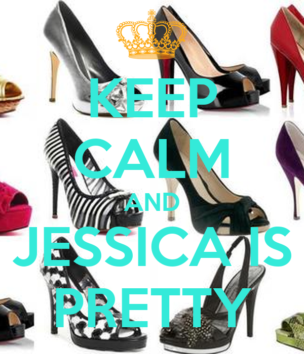 KEEP CALM AND JESSICA IS PRETTY