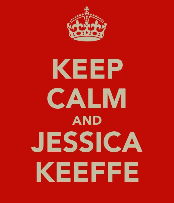 KEEP CALM AND JESSICA KEEFFE