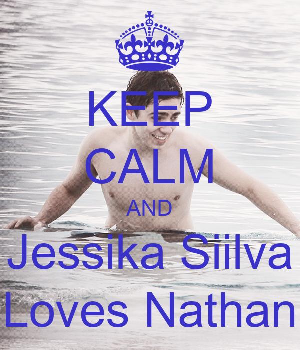 KEEP CALM AND Jessika Siilva  Loves Nathan