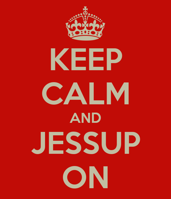 KEEP CALM AND JESSUP ON