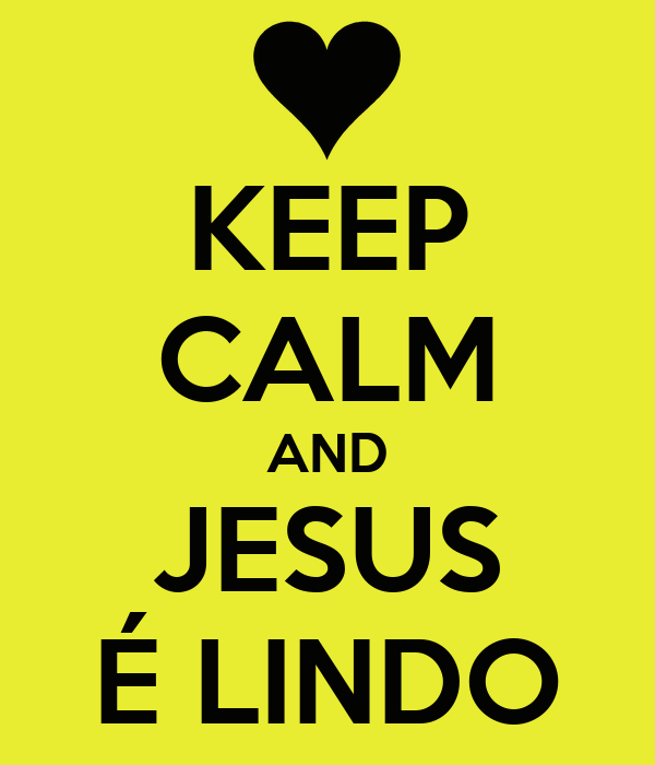 KEEP CALM AND JESUS É LINDO