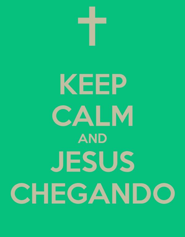 KEEP CALM AND JESUS CHEGANDO